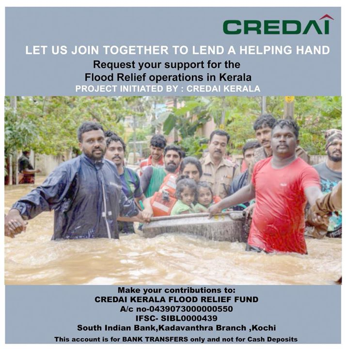 Dear all ,  Let's reach out to our brethren in Kerala in this hour of distress. Let's rise to the occasion to help them face the unprecedented situation the whole state is passing through.@credai